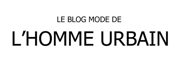 Le blog mode de l'homme urbain - Blog mode homme, looks, conseils, guide shopping, et autres sujets masculins